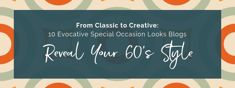 Reveal Your 60s Style